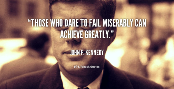 quote-john-f-kennedy-those-who-dare-to-fail-miserably-can-104179